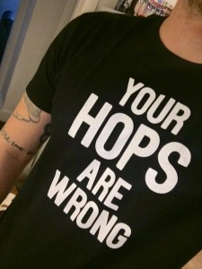 Your Hops Are Wrong t-shirt